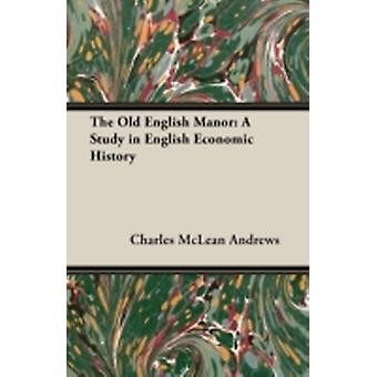 The Old English Manor A Study in English Economic History by Andrews & Charles McLean