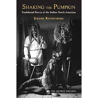 Shaking the Pumpkin Traditional Poetry of the Indian North Americas by Rothenberg & Jerome