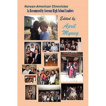 KoreanAmerican Chronicles As Recounted by Korean High School Leaders Bw by Myung & April