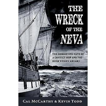 Wreck of the Neva The Horrifying Fate of a Convict Ship and the Irish Women Aboard by McCarthy & Cal