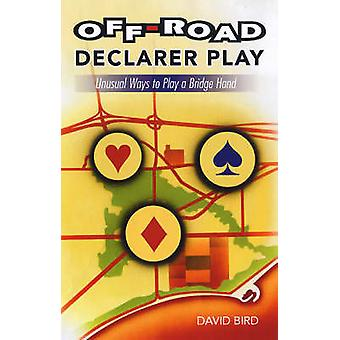 OffRoad Declarer Play Unusual Ways to Play a Bridge Hand by Bird & David