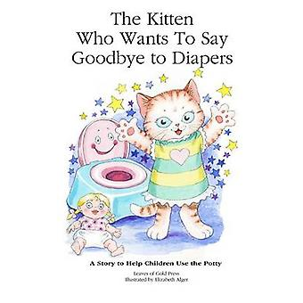 The Kitten Who Wants to Say Goodbye to Diapers A Story to Help Children Use The Potty by Leaves of Gold Press