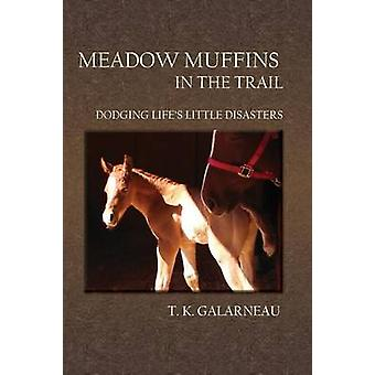 Meadow Muffins in the Trail Dodging Lifes Little Disasters by Galarneau & T. K.