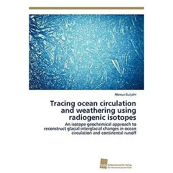 Tracing Ocean Circulation and Weathering Using Radiogenic Isotopes by Gutjahr & Marcus