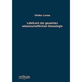 Lehrbuch der gesamten wissenschaftlichen Genealogie by Lorenz & Ottokar