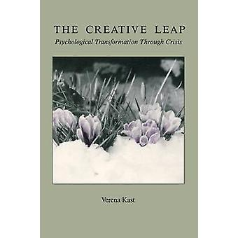 The Creative Leap Psychological Transformation through Crisis by Kast & Verena