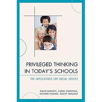 Privileged Thinking in Todays Schools The Implications for Social Justice door Barnett & David