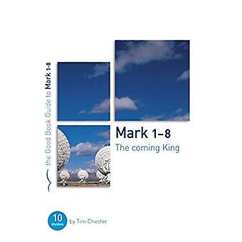 Mark 18 The Coming King  Ten studies for individuals or groups by Tim Chester