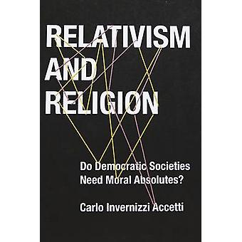 Relativism and Religion - Why Democratic Societies Do Not Need Moral A