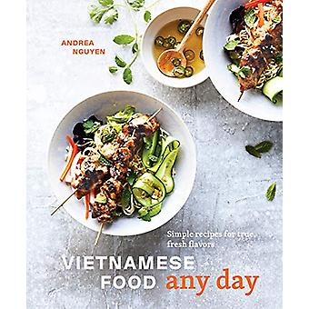 Vietnamese Food Any Day - Simple Recipes for True - Fresh Flavors by A