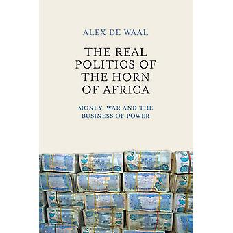 The Real Politics of the Horn of Africa - Money - War and the Business