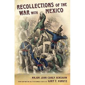 Recollections of the War with Mexico by John Corey Henshaw - Gary F.