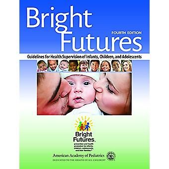 Bright Futures - Guidelines for Health Supervision of Infants - Childr