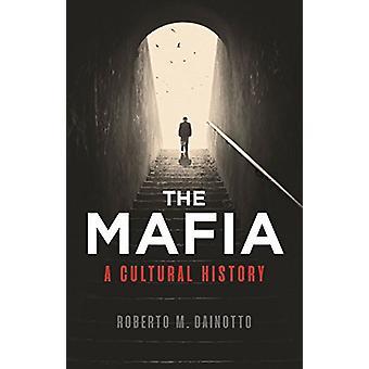 Mafia - The - A Cultural History by Roberto M. Dainotto - 978178023993