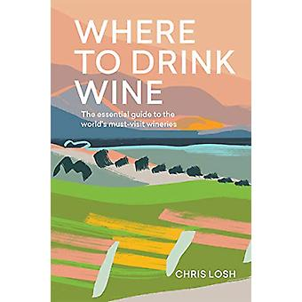 Where to Drink Wine - The essential guide to the world's must-visit wi