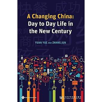 A Changing China - Day to Day Life in the New Century by Yu Yuan - Jun