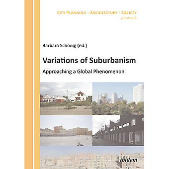 Variations of Suburbanism - Approaching a Global Phenomenon by Barbara