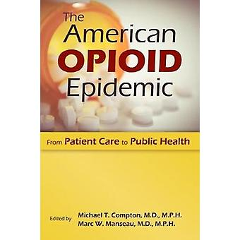 The American Opioid Epidemic - From Patient Care to Public Health by M