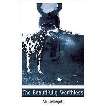 The Beautifully Worthless by Ali Liebegott - 9780872865716 Book