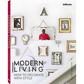 Modern Living How to Decorate with Style by Claire Bingham & Fay Markopoulou