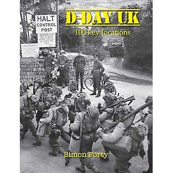 D-Day UK - 100 locations in Britain by Simon Forty - 9781848025400 Book