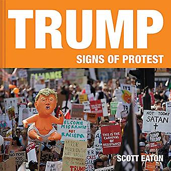 Trump - Signs of Protest by Scott Eaton - 9781911622383 Book