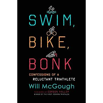Swim - Bike - Bonk - Confessions of a Reluctant Triathlete by Will McG