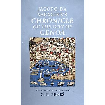 Jacopo Da Varagines Chronicle of the City of Genoa by Edited and translated by C E Benes