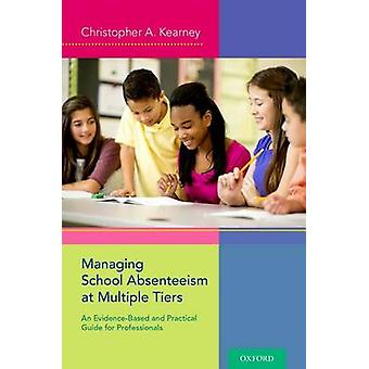 Managing School Absenteeism at Multiple Tiers by Kearney & Christopher A. Distinguished Professor of Psychology and Director of the UNLV Child School Refusal and Anxiety Disorders Clinic & Distinguished Professor of Psychology and Director of the UNL