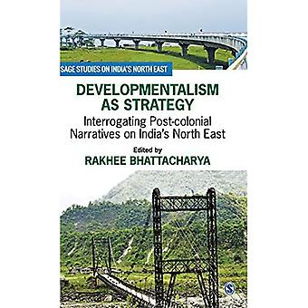Developmentalism als Strategie: Het ondervragen van postkoloniale Verhalen over India's Noord-Oost (SAGE Studies on India's North East)