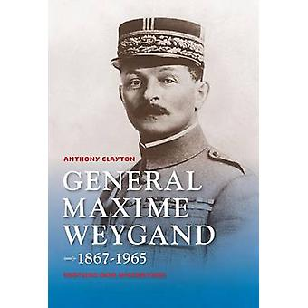 General Maxime Weygand - 1867-1965 - Fortune and Misfortune by Anthony