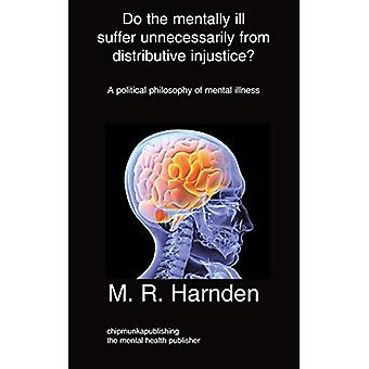 Do the Mentally Ill Suffer Unneeded Distributive Injustice? by M R Ha
