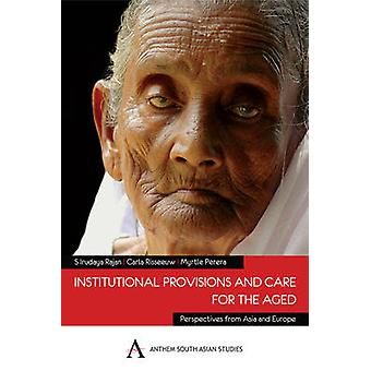 Institutional Provisions and Care for the Aged by S. Irudaya Rajan -