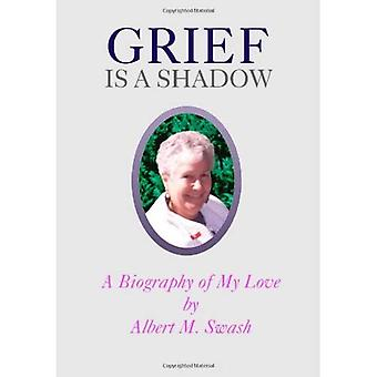 Grief Is a Shadow A Biography of My Love