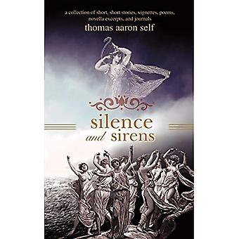 Silence and Sirens: A Collection of Short, Short Stories, Vignettes, Poems, Novella Excerpts, and Journals