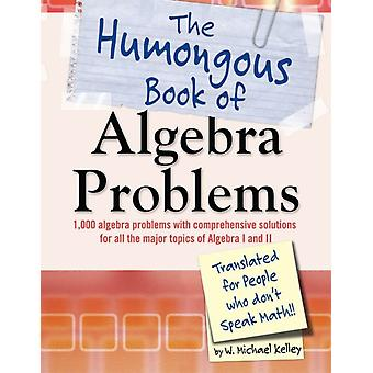 The Humongous Book of Algebra Problems by W Michael Kelley