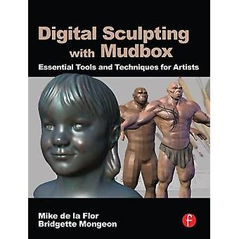 Digital Sculpting with Mudbox - Essential Tools and Techniques for Art