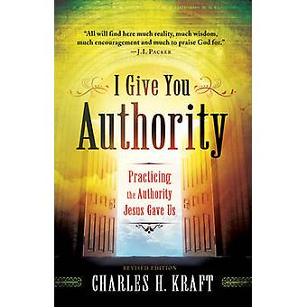 I Give You Authority - Practicing the Authority Jesus Gave Us by Charl