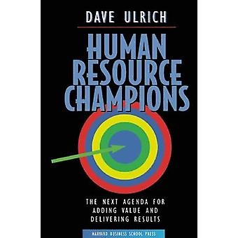 Human Resource Champions - The Next Agenda for Adding Value and Delive