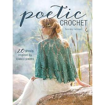 Poetic Crochet - 20 Shawls Inspired by Classic Poems by Sara Kay Hartm