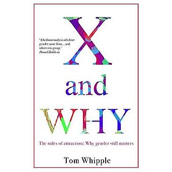 X and WHY - The rules of attraction - why gender still matters by Tom W