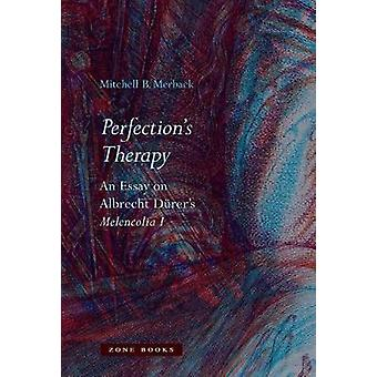 Perfection`s Therapy  - An Essay on Albrecht Durer`s Melencolia I by