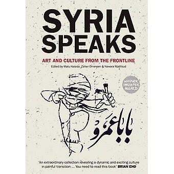 Syria Speaks - Art and Culture from the Frontline by Malu Halasa - Naw
