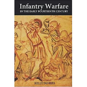 Infantry Warfare in the Early Fourteenth Century : Discipline, Tactics, and Technology