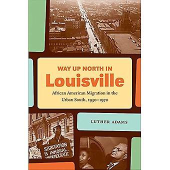 Weg nach Norden in Louisville: afrikanische amerikanische Migration im urbanen Süden, 1930-1970 (John Hope Franklin Baureihe...