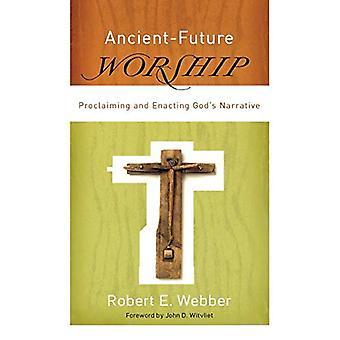 Oude-toekomst aanbidding: Verkondigen en Gods verhaal (oude-toekomst) uitvaardigen