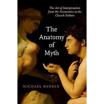 The Anatomy of Myth - The Art of Interpretation from the Presocratics