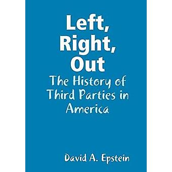 Left Right Out The History of Third Parties in America by Epstein & David A.