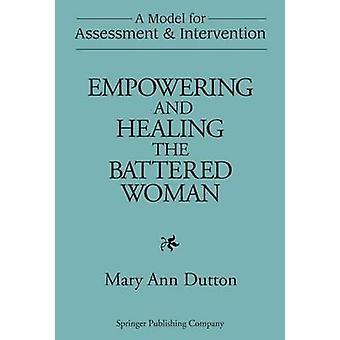 Empowering and Healing the Battered Woman A Model for Assessment and Intervention by Dutton & Mary Ann