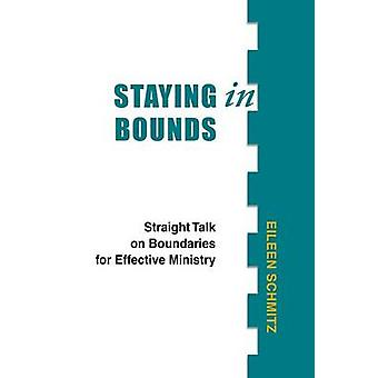 Staying in Bounds Straight Talk on Boundaries for Effective Ministry by Schmitz & Eileen